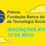 Fundação BB estende prazo para inscrições do Prêmio de Tecnologias Sociais até maio